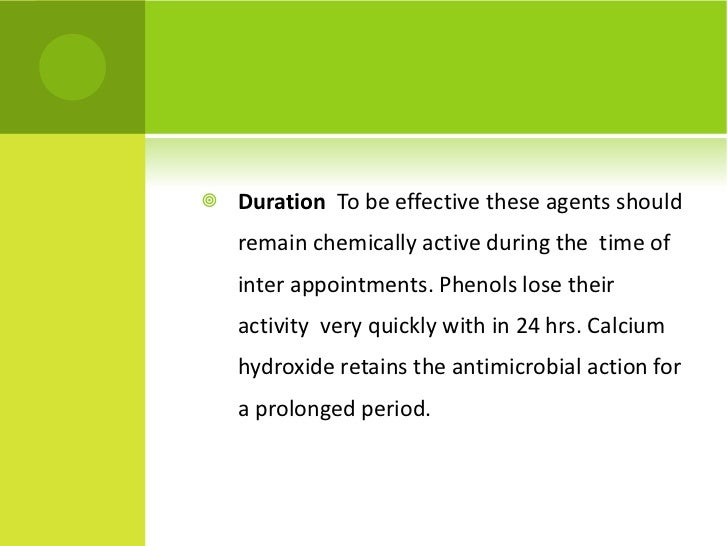 <ul><li>Duration   To be effective these agents should remain chemically active during the  time of inter appointments. Ph...