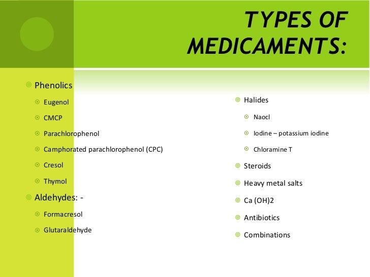 TYPES OF MEDICAMENTS: <ul><li>Phenolics  </li></ul><ul><ul><li>Eugenol </li></ul></ul><ul><ul><li>CMCP </li></ul></ul><ul>...