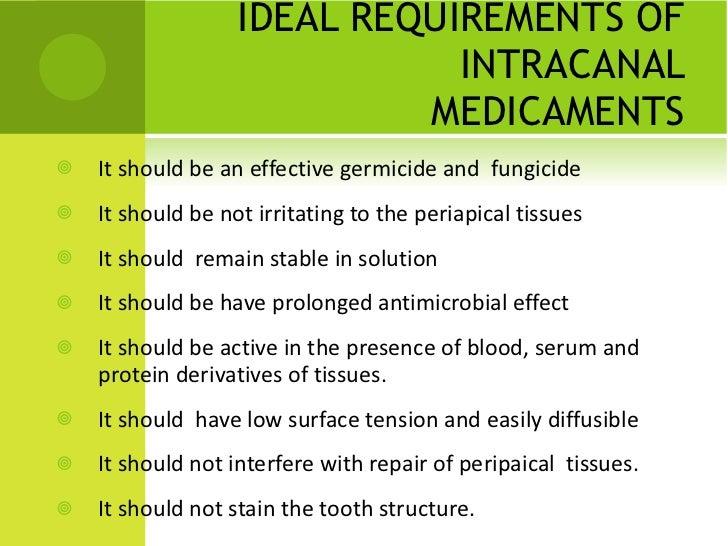 IDEAL REQUIREMENTS OF INTRACANAL MEDICAMENTS <ul><li>It should be an effective germicide and  fungicide </li></ul><ul><li>...