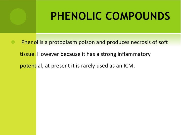PHENOLIC COMPOUNDS   <ul><li>Phenol is a protoplasm poison and produces necrosis of soft tissue. However because it has a ...