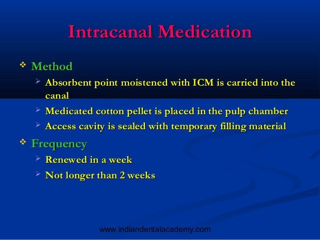 Intracanal Medication   Method       Absorbent point moistened with ICM is carried into the        canal       Medicate...