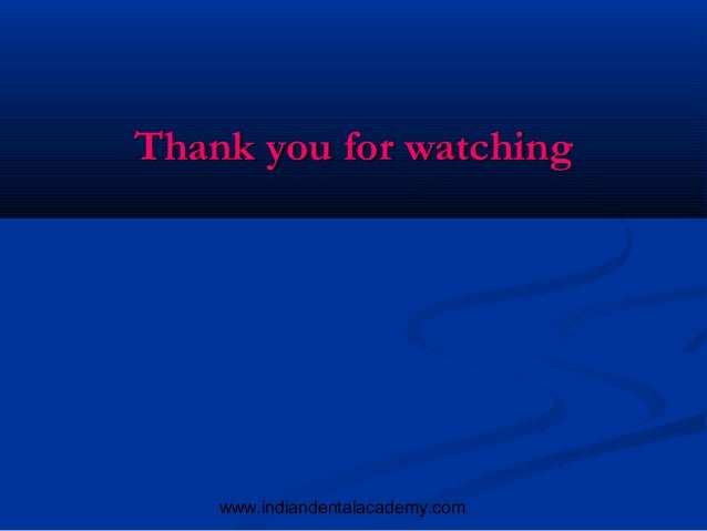 Thank you for watching    www.indiandentalacademy.com