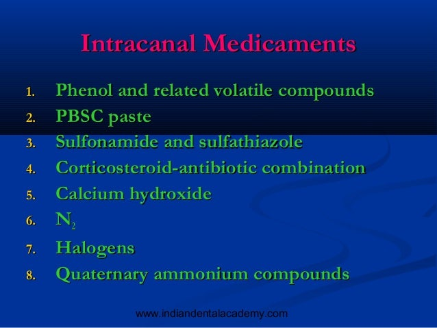 Intracanal Medicaments1.   Phenol and related volatile compounds2.   PBSC paste3.   Sulfonamide and sulfathiazole4.   Cort...