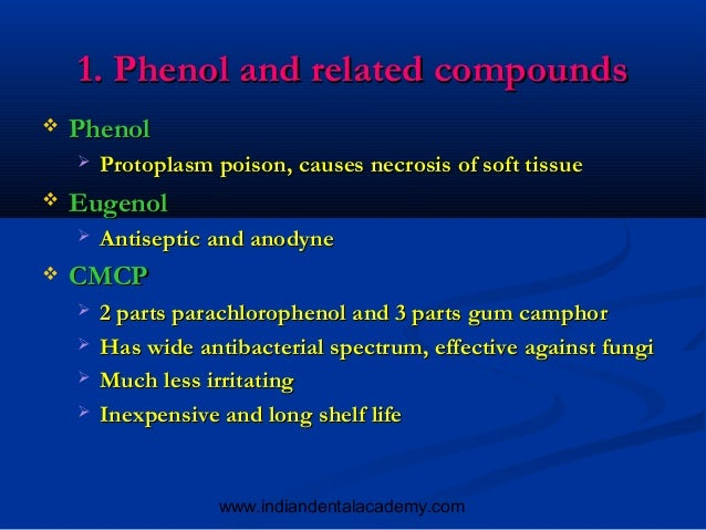 1. Phenol and related compounds   Phenol       Protoplasm poison, causes necrosis of soft tissue   Eugenol       Antis...