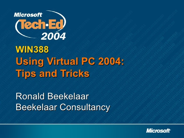 WIN388Using Virtual PC 2004:Tips and TricksRonald BeekelaarBeekelaar Consultancy