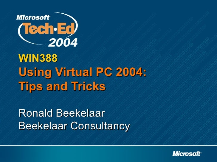 WIN388Using Virtual PC 2004:Tips and TricksRonald BeekelaarBeekelaar Consultancy