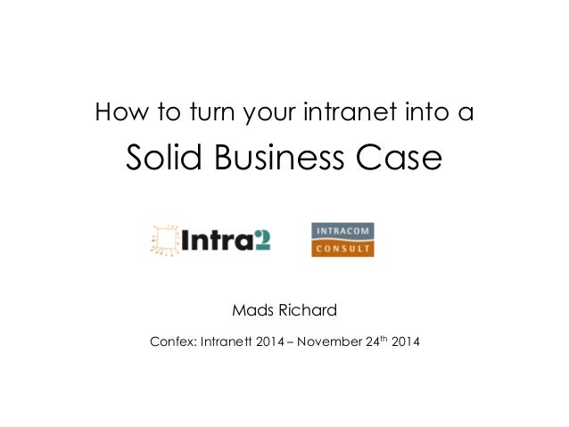 How to turn your intranet into a Solid Business Case  Mads Richard  Confex: Intranett 2014 – November 24th 2014