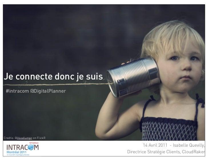 Je connecte donc je suis #intracom @DigitalPlannerCredtis: @Hoodlumpr on FlickR                                         14...