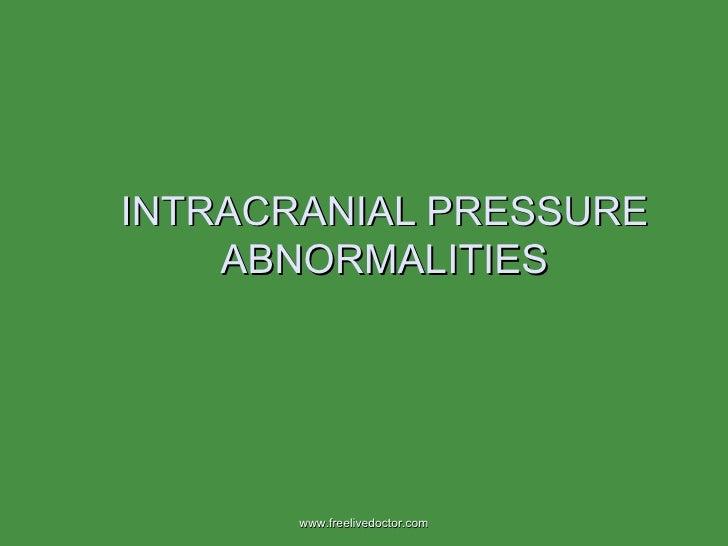 INTRACRANIAL PRESSURE ABNORMALITIES www.freelivedoctor.com