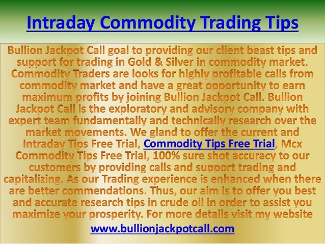 Intraday Commodity Trading Tips Commodity Tips Free Trial www.bullionjackpotcall.com