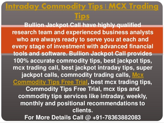Intraday Commodity Tips | MCX Trading Tips Bullion Jackpot Call have highly qualified research team and experienced busine...