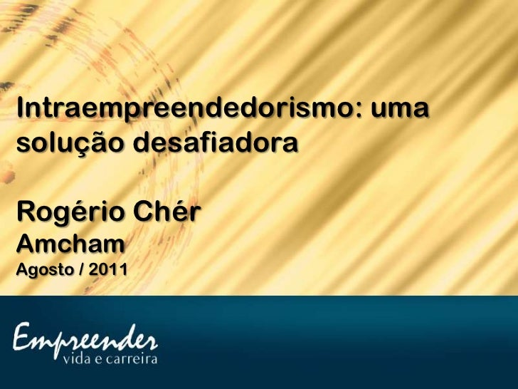 Intraempreendedorismo: umasolução desafiadoraRogério ChérAmchamAgosto / 2011