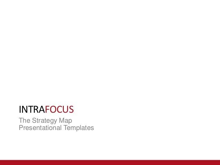 INTRAFOCUSINTRAFOCUSThe Strategy MapPresentational Templates