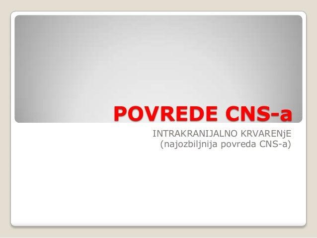 POVREDE CNS-a INTRAKRANIJALNO KRVARENjE (najozbiljnija povreda CNS-a)