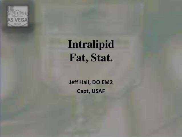 Intralipid Fat, Stat. Jeff Hall, DO EM2 Capt, USAF
