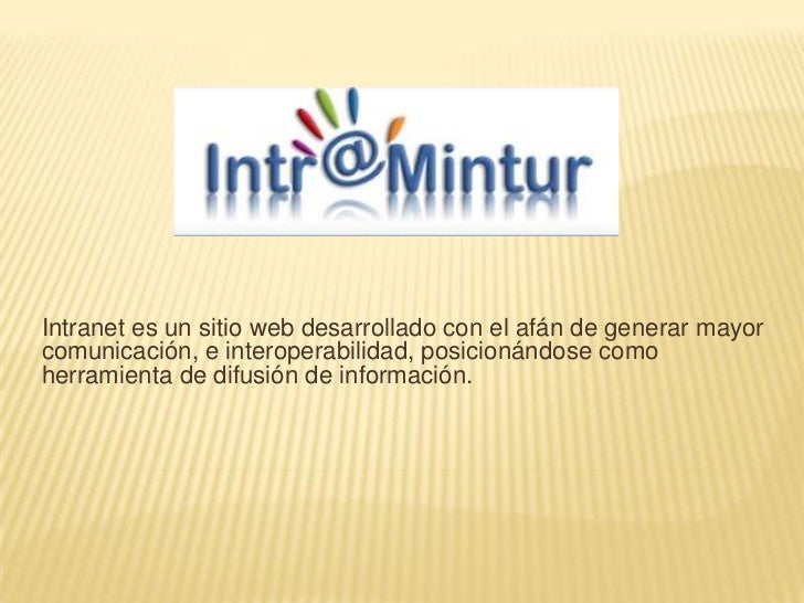 Intranet es un sitio web desarrollado con el afán de generar mayorcomunicación, e interoperabilidad, posicionándose comohe...