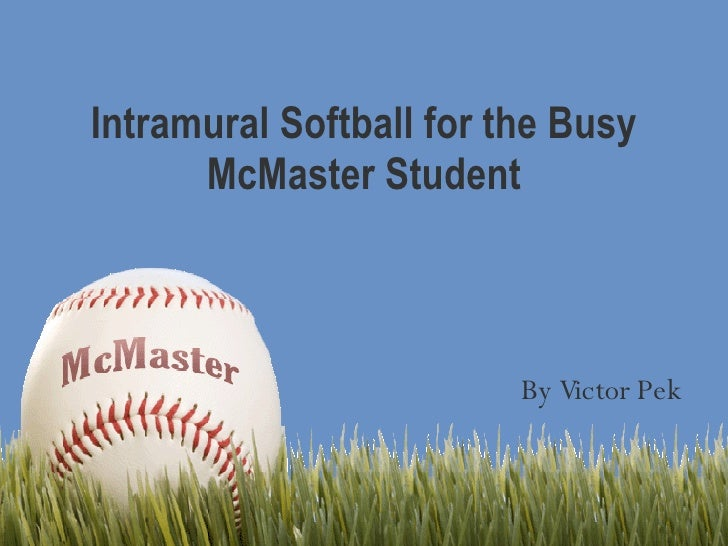 Intramural Softball for the Busy McMaster Student By Victor Pek