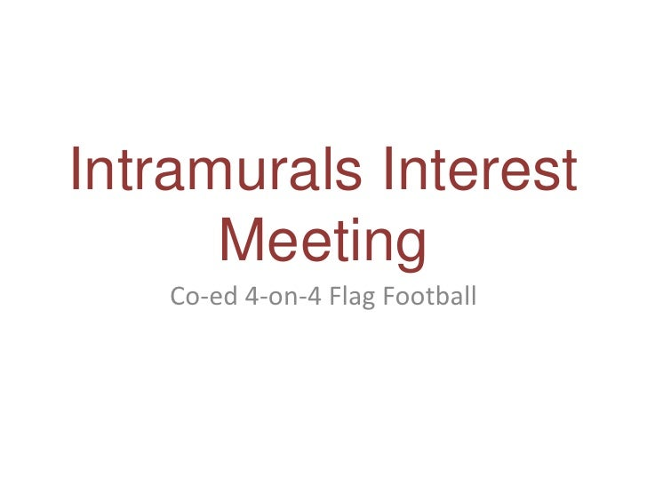 Intramurals Interest Meeting<br />Co-ed 4-on-4 Flag Football<br />