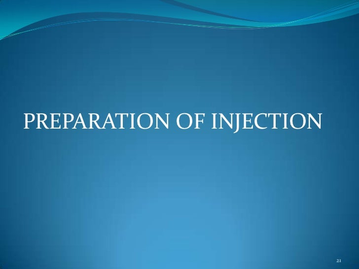 PREPARATION OF INJECTION                           21