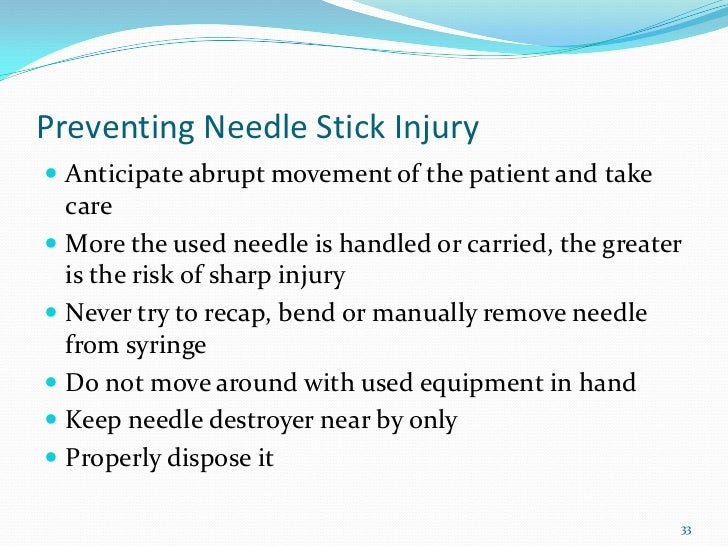 Preventing Needle Stick Injury Anticipate abrupt movement of the patient and take  care More the used needle is handled ...