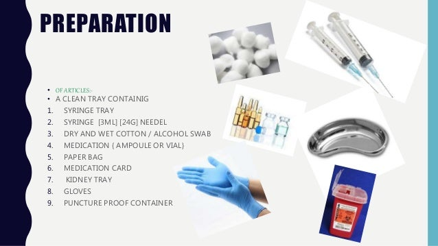 PREPARATION • OF ARTICLES:- • A CLEAN TRAY CONTAINIG 1. SYRINGE TRAY 2. SYRINGE [3ML] [24G] NEEDEL 3. DRY AND WET COTTON /...