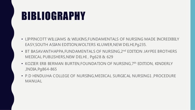 BIBLIOGRAPHY • LIPPINCOTT WILLIAMS & WILKINS,FUNDAMENTALS OF NURSING MADE INCREDIBILY EASY,SOUTH ASIAN EDITION,WOLTERS KLU...