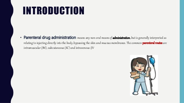 INTRODUCTION • Parenteral drug administration means any non-oral means of administration, but is generally interpreted as ...