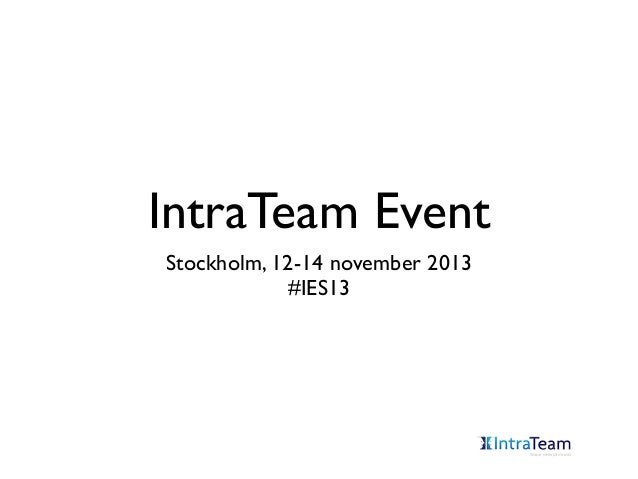 IntraTeam Event Stockholm, 12-14 november 2013 #IES13