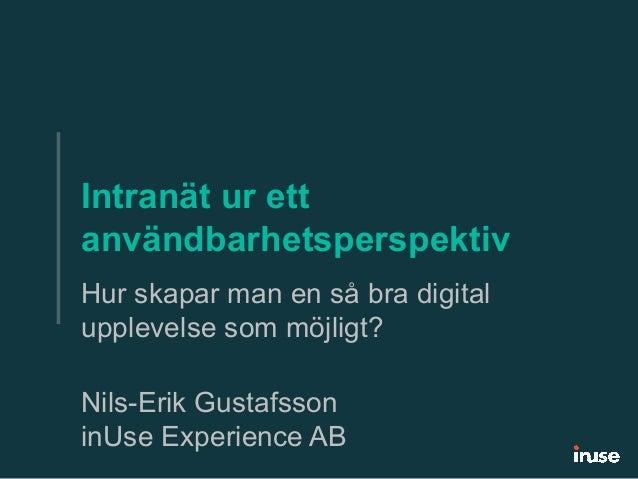 Intranät ur ett  användbarhetsperspektiv  Hur skapar man en så bra digital  upplevelse som möjligt?  Nils-Erik Gustafsson ...