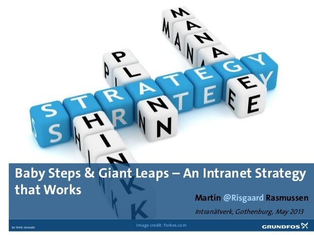 Baby Steps & Giant Leaps – An Intranet Strategythat Works Martin @Risgaard RasmussenIntranätverk, Gothenburg, May 2013Imag...