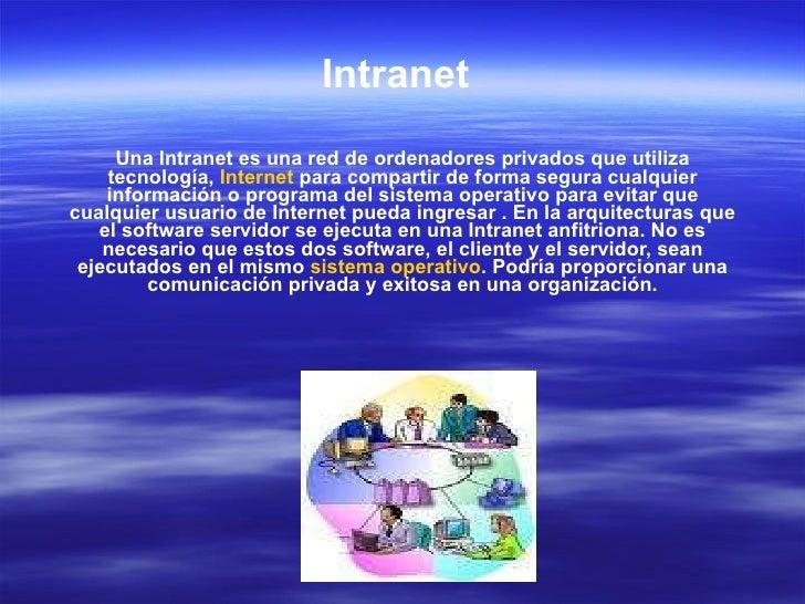 Intranet   Una Intranet es una red de ordenadores privados que utiliza tecnología,  Internet  para compartir de forma segu...