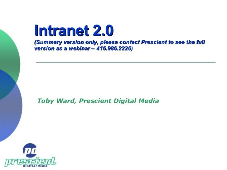 Intranet 2.0 (Summary version only, please contact Prescient to see the full version as a webinar – 416.986.2226) Toby War...