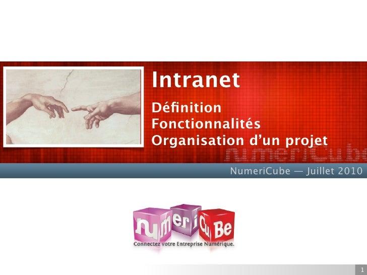 Intranet Définition Fonctionnalités Organisation d'un projet            NumeriCube — Juillet 2010                          ...