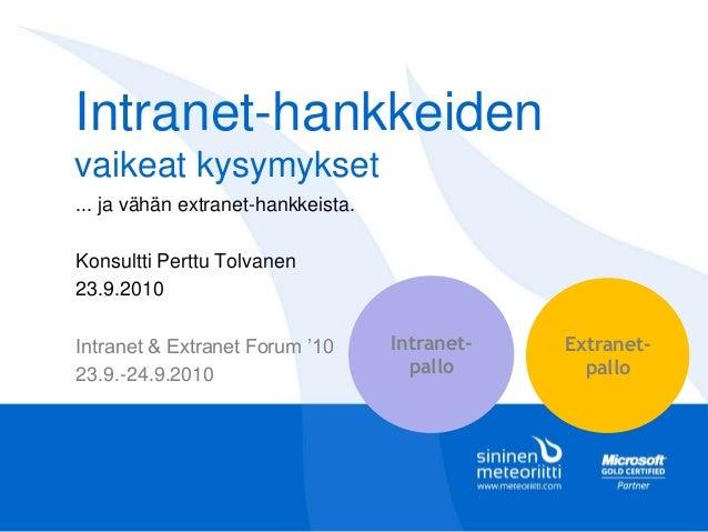 Intranet-hankkeiden vaikeat kysymykset ... ja vähän extranet-hankkeista. Konsultti Perttu Tolvanen 23.9.2010 Intranet & Ex...