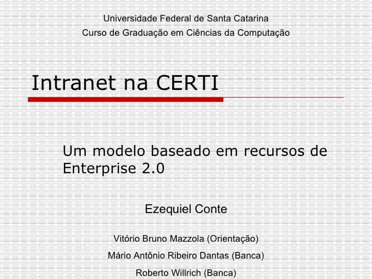 Intranet na CERTI  Um modelo baseado em recursos de Enterprise 2.0  Ezequiel Conte Vitório Bruno Mazzola (Orientação) Mári...