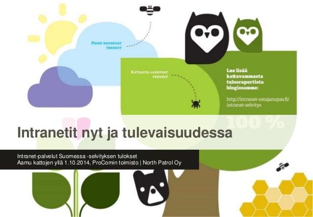 Intranetit nyt ja tulevaisuudessa  Intranet-palvelut Suomessa -selvityksen tulokset  Aamu kattojen yllä 1.10.2014, ProComi...