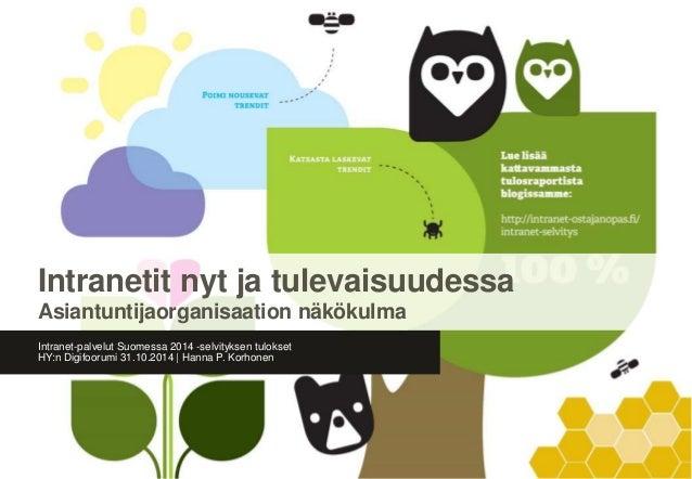 Intranetit nyt ja tulevaisuudessa  Asiantuntijaorganisaation näkökulma  Intranet-palvelut Suomessa 2014 -selvityksen tulok...