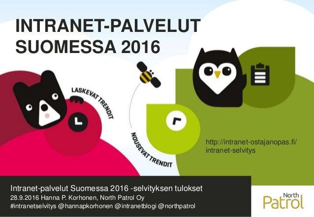 1 INTRANET-PALVELUT SUOMESSA 2016 Intranet-palvelut Suomessa 2016 -selvityksen tulokset 28.9.2016 Hanna P. Korhonen, North...