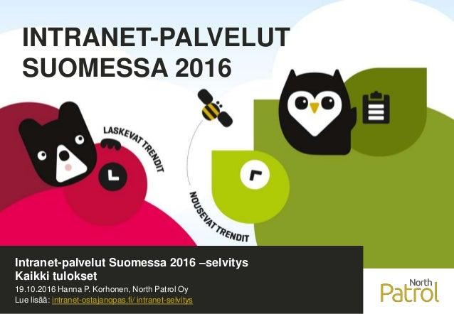 1 INTRANET-PALVELUT SUOMESSA 2016 Intranet-palvelut Suomessa 2016 –selvitys Kaikki tulokset 19.10.2016 Hanna P. Korhonen, ...