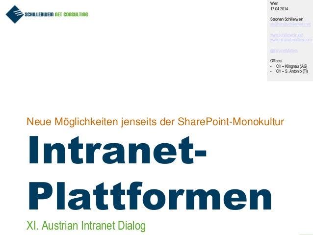 1 Neue Möglichkeiten jenseits der SharePoint-Monokultur Intranet- Plattformen Wien 17.04.2014 Stephan Schillerwein stephan...