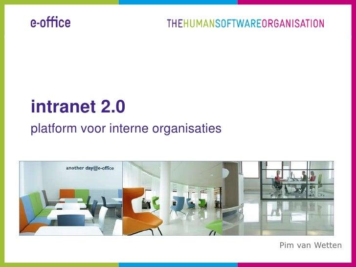intranet 2.0<br />platform voor interne organisaties<br />Pim van Wetten <br />