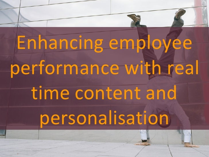 Enhancing employee performance with real time content and personalisation