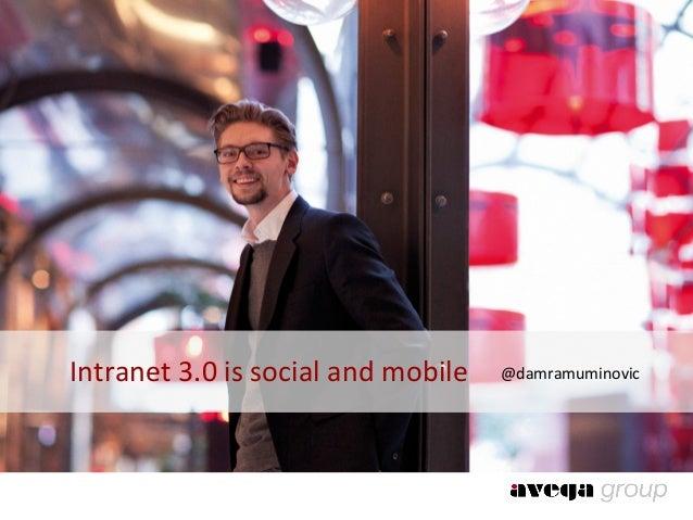 Intranet'3.0'is'social'and'mobile' @damramuminovic
