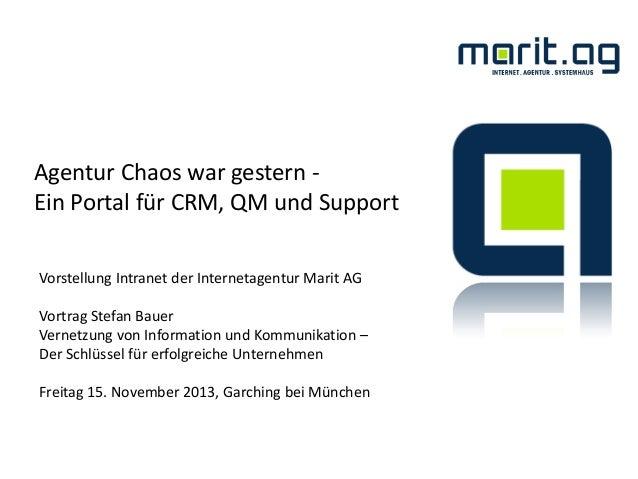 Agentur Chaos war gestern ‐ Ein Portal für CRM, QM und Support Vorstellung Intranet der Internetagentur Marit AG Vortrag S...