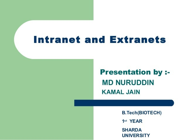 Intranet and Extr anets           Presentation by :-           MD NURUDDIN           KAMAL JAIN                B.Tech(BIOT...