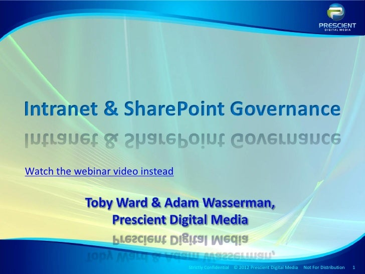 Intranet & SharePoint GovernanceWatch the webinar video instead                                  Strictly Confidential © 2...