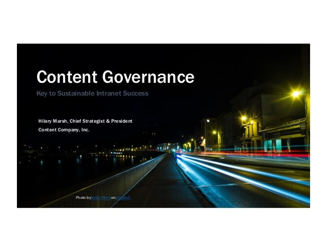 Content Governance Key to Sustainable Intranet Success Hilary Marsh, Chief Strategist & President Content Company, Inc. Ph...