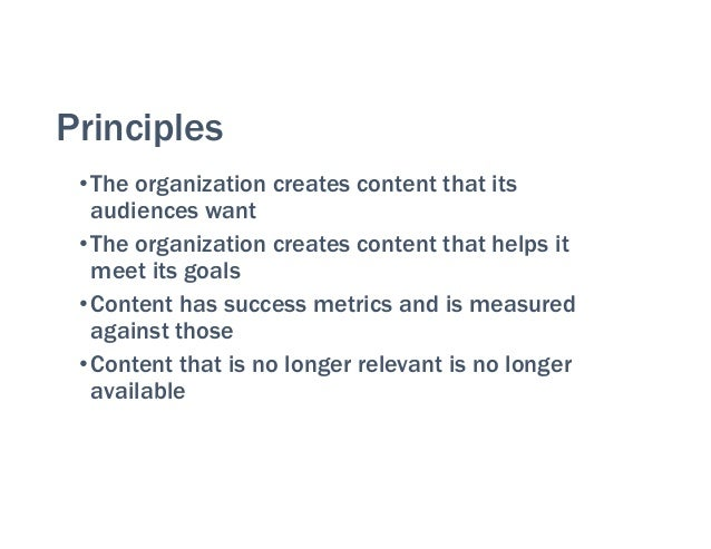 Principles •The organization creates content that its audiences want •The organization creates content that helps it meet ...