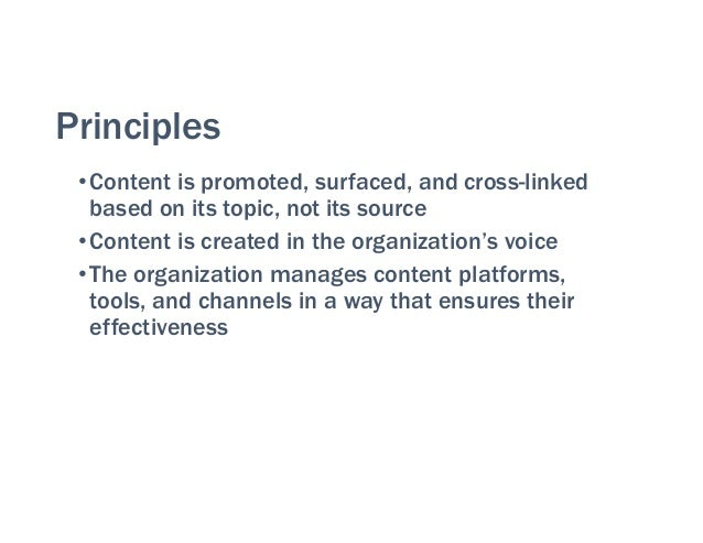 Principles •Content is promoted, surfaced, and cross-linked based on its topic, not its source •Content is created in the ...