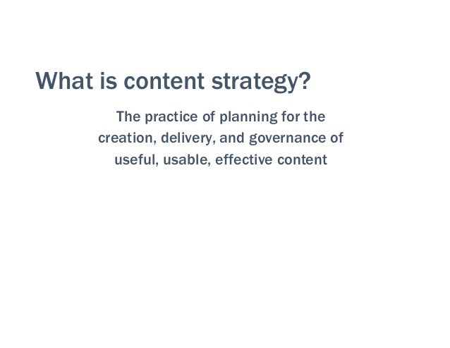 What is content strategy? The practice of planning for the creation, delivery, and governance of useful, usable, effective...